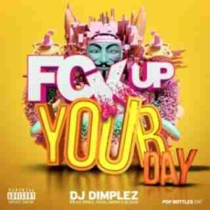 DJ Dimplez - Fuck Up Your Day Ft. Ice Prince, Reason & Royal Empire